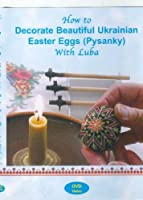 How to Decorate Beautiful Ukrainian Easter Eggs (Pysanky) with Luba