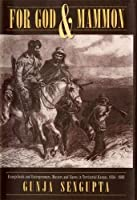 For God and Mammon: Evangelicals and Entrepreneurs, Masters and Slaves in Territorial Kansas, 1854-1860 (Contributions in Legal Studies; 78)