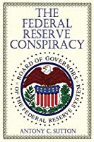 The Federal Reserve Conspiracy by Antony C. Sutton(2014-02-05)