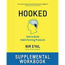 """Hooked Workbook: Supplemental Workbook for Nir Eyal's """"Hooked: How to Build Habit-Forming Products"""""""