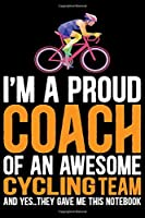 I'm A Proud Coach Of an Awesome Cycling Team: Cool Cycling Coach Journal Notebook - Gifts Idea for Cycling Coach Notebook for Men & Women.