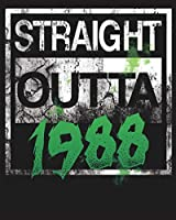 Straight Outta 1988: Composition Notebook, College Ruled Blank Lined Book for for taking notes, recipes, sketching, writing, organizing, doodling Birthday Gifts