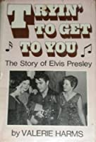 Trying to Get to You: The Story of Elvis Presley
