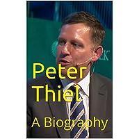 Peter Thiel: A Biography (English Edition)