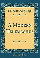 A Modern Telemachus (Classic Reprint)