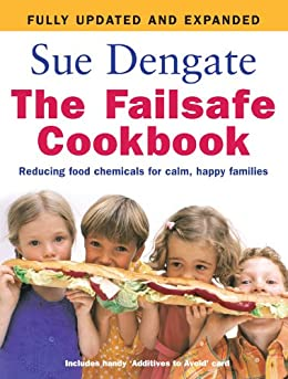 The Failsafe Cookbook (Updated Edition): Reducing Food Chemicals for Calm, Happy Families by [Dengate, Sue]