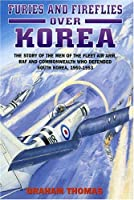 Furies and Fireflies over Korea: The Story of the Men of the Fleet Air Arm, Raf and Commonwealth Who Defended South Korea, 1950-1953