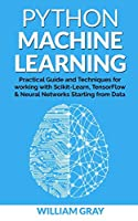 PYTHON MACHINE LEARNING: Practical guide & techniques for working with scikit-learn, tensonflorw & neaural networks starting from data
