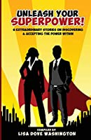 Unleash Your SuperPower!: 6 Extraordinary Stories on Discovering and Accepting the Power