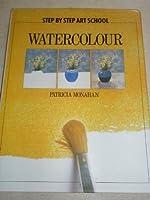 Step by Step Art School: Watercolour
