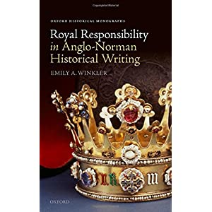 Royal Responsibility in Anglo-Norman Historical Writing (Oxford Historical Monographs)
