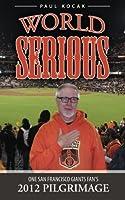 World Serious: One San Francisco Giants Fan's 2012 Pilgrimage