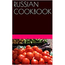 RUSSIAN COOKBOOK: Russian cuisine recipes (European cuisine recipes Book 5)