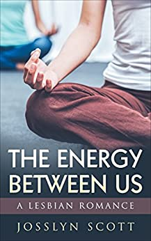 Lesbian Romance: The Energy Between Us (Lesbian Short Story Series Book 1) by [Scott, Josslyn]
