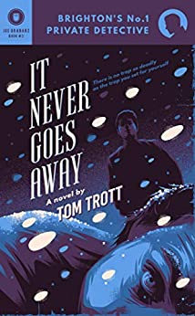[Trott, Tom]のIt Never Goes Away (Brighton's No.1 Private Detective Book 3) (English Edition)