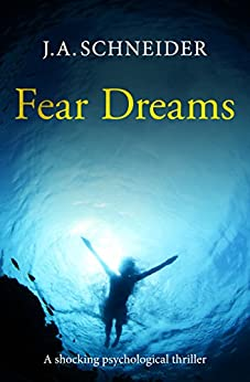 FEAR DREAMS: A chilling psychological thriller with a killer twist (Detective Kerri Blasco Book 1) by [Schneider, J.A.]