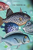 I FISH THEREFORE I AM: 6x9 inches (15.24 cm x 22.86 cm) lined blank journal gifts for fishermen fisherwomen fishing fans