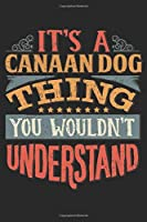 It's A Canaan Dog Thing You Wouldn't Understand: Gift For Canaan Dog Lover 6x9 Planner Journal