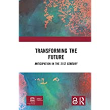 Transforming the Future (Open Access): Anticipation in the 21st Century