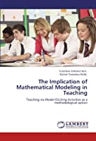 The Implication of Mathematical Modeling in Teaching: Teaching via Model-Eliciting Activities as a methodological option