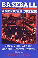 Baseball and the American Dream: Race, Class, Gender, and the National Pastime by Robert Elias(2001-05-17)