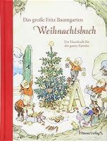 Das grosse Fritz Baumgarten Weihnachtsbuch: Ein Hausbuch fuer die ganze Familie
