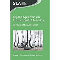 Beyond Age Effects in Instructional L2 Learning: Revisiting the Age Factor (Second Language Acquisition)