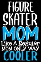 Figure Skater Mom Like a Regular Mom Only Way Cooler Notebook: 6 x 9 Inches - 100 Pages Dot line Ice Skating Notebook