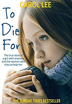 To Die For: The true story of a girl with anorexia and the woman who tries to help her by [Lee, Carol]