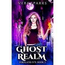 GhostRealm: An Urban Fantasy Mystery (Portland Ivy Book 2)