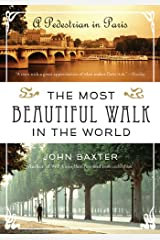 The Most Beautiful Walk in the World: A Pedestrian in Paris Kindle Edition