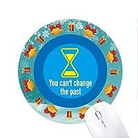 過去を変えることはできない 円形滑りゴムのマウスパッドクリスマスプレゼント