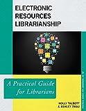 Electronic Resources Librarianship: A Practical Guide for Librarians (Practical Guides for Librarians)