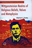 Wittgensteinian Realms of Religious Beliefs, Values and Metaphysics