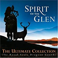 Spirit of the Glen: Ultimate Collection by Royal Scots Dragoon Guards (2009-01-26)