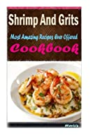 Shrimp and Grits: Delicious and Healthy Recipes You Can Quickly & Easily Cook