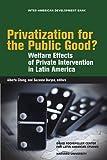 Privatization for the Public Good?: Welfare Effects of Private Intervention in Latin America (David Rockefeller/Inter-American Development Bank)