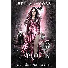Unbroken: A Reverse Harem Urban Fantasy Romance (Dark Moon Shifters Book 3)