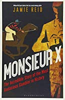 Monsieur X: The incredible story of the most audacious gambler in history