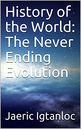 History of the World: The Never Ending Evolution (English Edition)