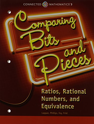 Download Connected Mathematics 3 Student Edition Grade 6: Comparing Bits and Pieces: Ratios, Rational Numbers, and Equivalence Copyright 2014 0133274403