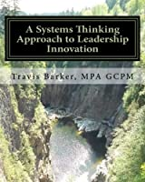 A Systems Thinking Approach to Leadership Innovation