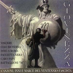 Giovinezza: Canzoni, Inni E Marce Del Ventennio Fascista