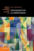 International Law as a Belief System (Cambridge Studies in International and Comparative Law)