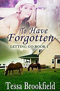 To Have Forgotten (Letting Go Book 1) by [Brookfield, Tessa]