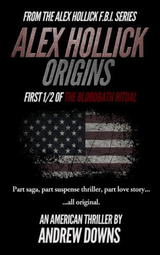 Download Alex Hollick: Origins: An American Thriller (The Alex Hollick FBI Series) (English Edition) B00H7PXMRY