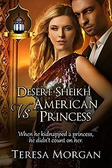 Desert Sheikh vs American Princess: Jewels of the Desert Book 2 by [Morgan, Teresa]