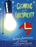 Glowing With Electricity: Science Adventures With Glenda the Origami Firefly (Nonfiction Picture Books: Origami Science Adventures)