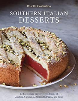 Southern Italian Desserts: Rediscovering the Sweet Traditions of Calabria, Campania, Basilicata, Puglia, an d Sicily: A Baking Book by [Costantino, Rosetta, Schacht, Jennie]