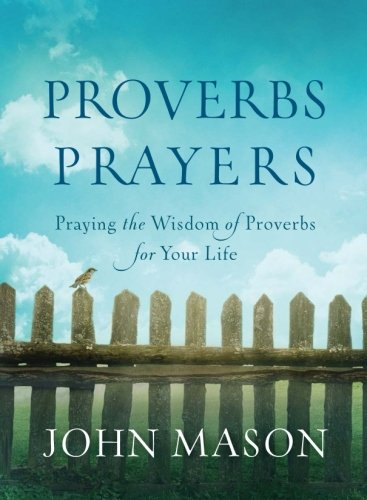 Download Proverbs Prayers: Praying the Wisdom of Proverbs for Your Life 0800726782